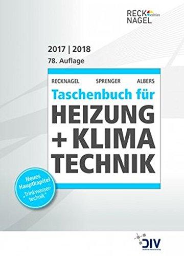 Recknagel - Taschenbuch für Heizung + Klimatechnik 2017/2018: einschließlich Trinkwasser- und Kältetechnik sowie Energiekonzepte (Edition Recknagel)