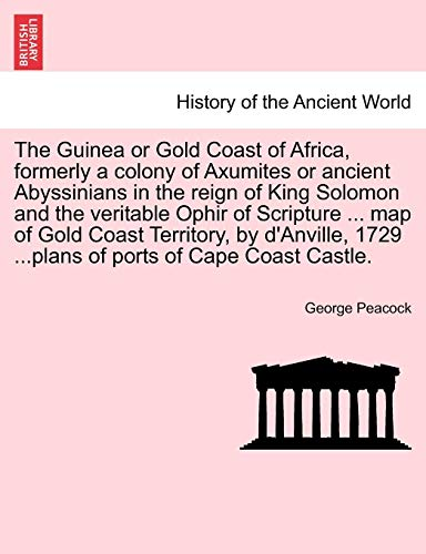 Cape Coast Castle (The Guinea or Gold Coast of Africa, formerly a colony of Axumites or ancient Abyssinians in the reign of King Solomon and the veritable Ophir of ... 1729 ...plans of ports of Cape Coast Castle.)