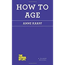 How to Age (The School of Life) by Anne Karpf (2015-01-06)