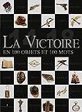 La victoire : En 100 objets et 100 mots