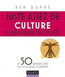 Juste assez de culture pour briller en société: Les 50 grandes idées que vous devez connaître