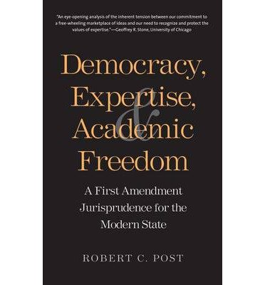 [(Democracy, Expertise, and Academic Freedom: A First Amendment Jurisprudence for the Modern State)] [Author: Robert C. Post] published on (May, 2013)