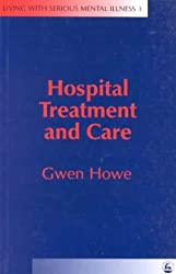 Hospital, Treatment and Care (Living with Serious Mental Illness) by Gwen Howe (1999-10-01)