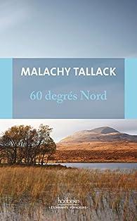 60 degrés nord: Mon tour du monde pour trouver mon «chez-moi» par Malachy Tallack