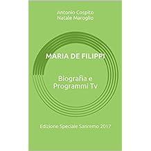 Maria De Filippi - Biografia e Programmi Tv - Edizione Speciale Sanremo 2017 (Italian Edition)