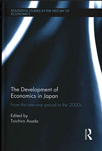 [(The Development of Economics in Japan : From the Inter-war Period to the 2000s)] [Edited by Toichiro Asada] published on (December, 2013)