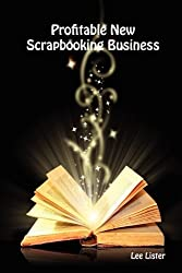 Profitable New Scrapbooking Business by Lee Lister (2010-12-20)