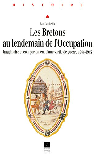 Les Bretons au lendemain de l'Occupation: Imaginaire et comportement d'une sortie de guerre (1944-1945) (Histoire) par Luc Capdevila