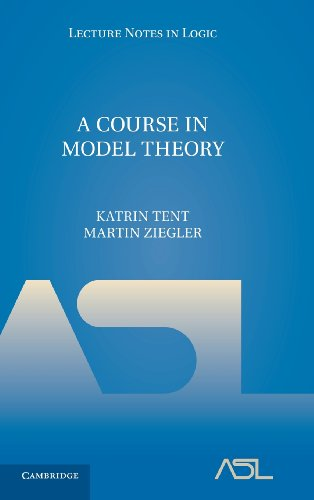 A Course in Model Theory (Lecture Notes in Logic, Band 40)