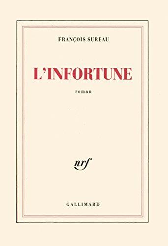 L'infortune - Grand Prix du Roman de l'Académie Française 1991 par F. Sureau