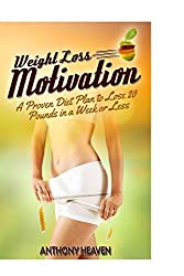 Weight Loss Motivation: A Proven Diet Plan to Lose 20 Pounds in a Week or Less