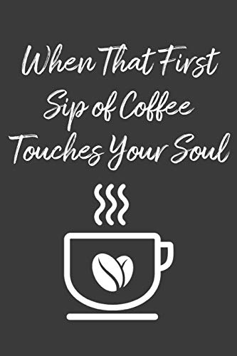 Preisvergleich Produktbild When That First Sip of Coffee Touches Your Soul: Lined Journal: The Thoughtful Gift Card Alternative