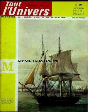 TOUT L'UNIVERS [No 90] du 10/07/1963 - LE PHENOMENE DES MAREES - PALAIS ROYAUX DE L'ANTIQUE PERSE - CHARLES DARWIN - LES FOURRAGES - LES MOLLUSQUES - LE POMMIER - FRACTURES ET LUXATIONS.