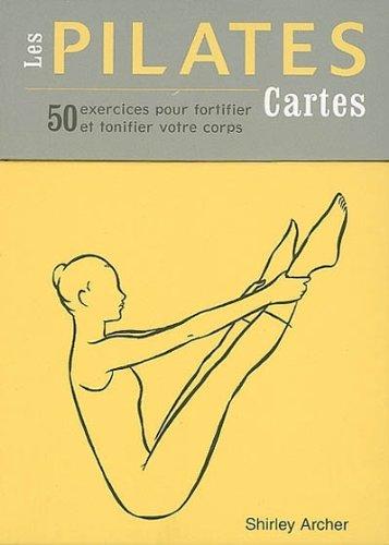 Les cartes Pilates : 50 exercices pour fortifier et tonifier votre corps