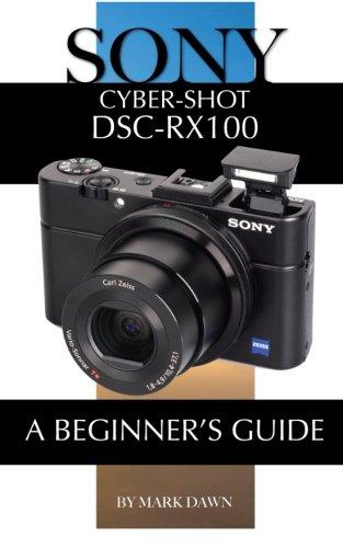 Preisvergleich Produktbild Sony Cyber-Shot DSC-RX100: A Beginner's Guide