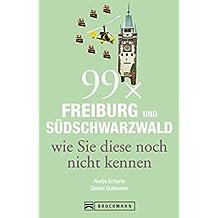 99 x Freiburg und Südschwarzwald wie Sie diese noch nicht kennen: Dieser Reiseführer zeigt Ihnen Freiburg und den Südschwarzwald mal anders. Ausgefallene ... unbekannte Seiten der Region zum Entdecken!