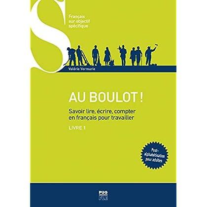 Au boulot ! Savoir lire, écrire, compter en français pour travailler : Livre 1