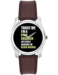 BigOwl Trust Me I Am A Civil Engineer So Let's Just Assume I Am Never Wrong Fashion Watches For Girls - Awesome...