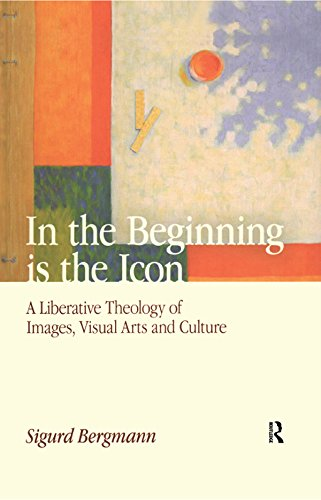 In the Beginning is the Icon: A Liberative Theology of Images, Visual Arts and Culture (English Edition) por Sigurd Bergmann