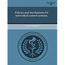 [Policies and Mechanisms for Networked Control Systems.] (By: Craig L Robinson) [published: September, 2011]