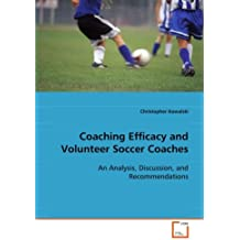 Coaching Efficacy and Volunteer Soccer Coaches: An Analysis, Discussion, and Recommendations