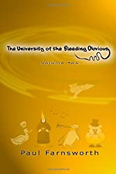 The University of the Bleeding Obvious: Volume Two by Paul Farnsworth (2011-01-01)