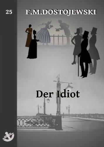Der Idiot  - Vollständige Ausgabe speziell für digitale Lesegeräte -