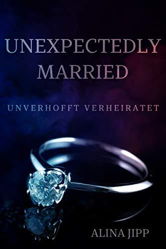 Unexpectedly Married: Unverhofft Verheiratet von [Jipp, Alina]