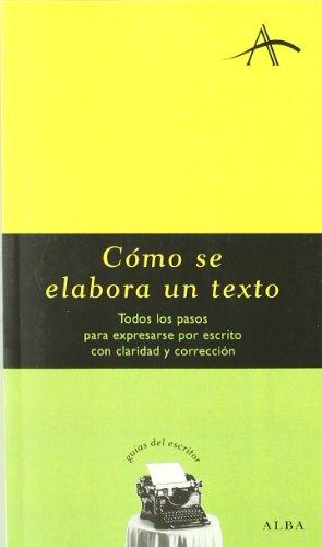 Cómo se elabora un texto: Todos los pasos para expresarse por escrito con claridad y corrección (Guías del escritor) por Felipe Dintel