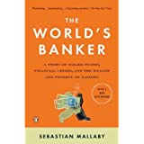 [(The World's Banker: A Story of Failed States, Financial Crises, and the Wealth and Poverty of Nations)] [Author: Sebastian Mallaby] published on (December, 2006)