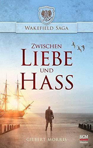 Zwischen Liebe und Hass (Wakefield Saga - Wakefield-Chronik (2), Band 2)