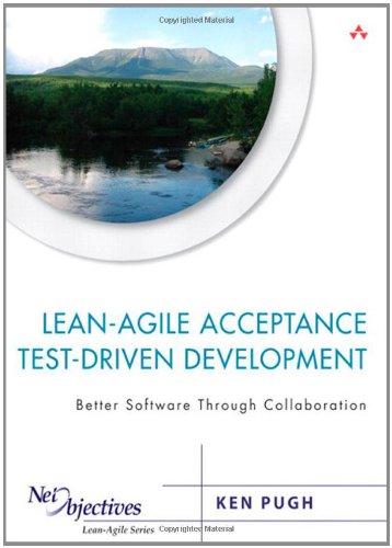 Lean-Agile Acceptance Test-Driven Development (Net Objectives Lean-Agile Series)