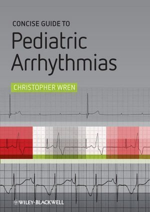 Concise Guide to Pediatric Arrhythmias 1st Edition by Wren, Christopher (2011) Paperback