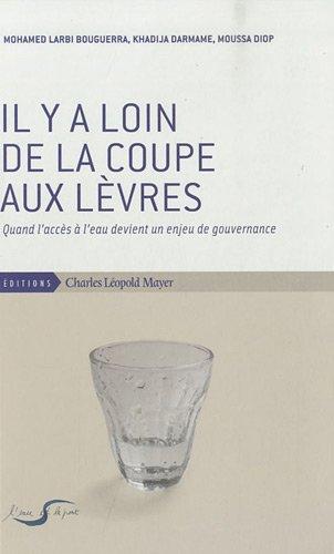 Il y a loin de la coupe aux lèvres : Quand l'accès à l'eau devient un enjeu de gouvernance par Mohamed Larbi Bouguerra, Khadija Darmame, Moussa Diop