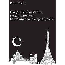 Parigi 13 Novembre: Sangue, morti, caos. La letteratura araba ci spiega perché. (Italian Edition)