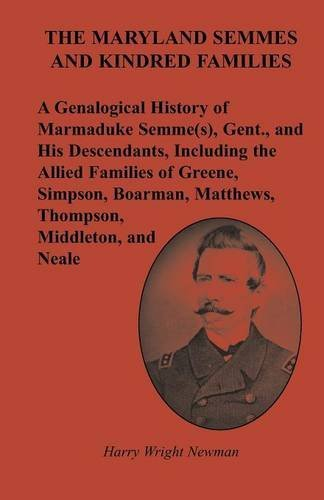 The Maryland Semmes and Kindred Families: A Genealogical History of Marmaduke Semme(s), Gent., and His Descendants, Including the Allied Families of ... Matthews, Thompson, Middleton, and Neale by Harry Wright Newman (2008-01-15)