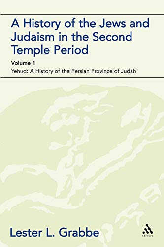 A History of the Jews and Judaism in the Second Temple Period (Vol. 1): The Persian Period (539-331bce): Yehud - A History of the Persian Province of Judah v. 1 (The Library of Second Temple Studies) por Lester L. Grabbe