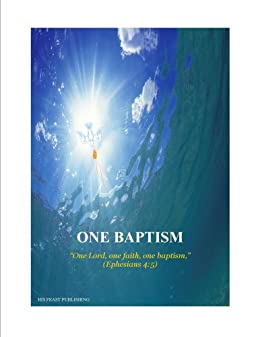 """ONE BAPTISM - """"One Lord, one faith, one baptism"""