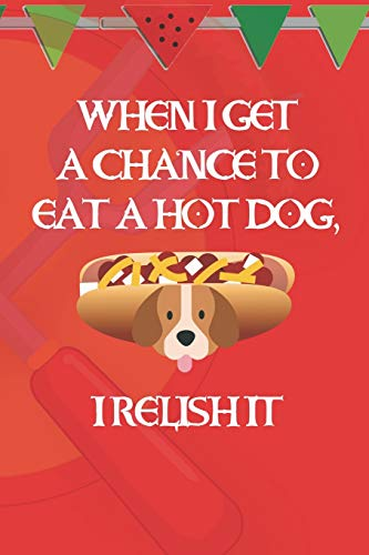 When I Get A Chance To Eat A Hot Dog, I Relish It: Blank Lined Notebook ( Hot Dog ) (Red And Orange) Orangen-relish