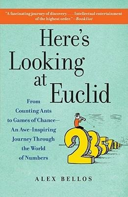 [( Here's Looking at Euclid: From Counting Ants to Games of Chance - An Awe-Inspiring Journey Through the World of Numbers By Bellos, Alex ( Author ) Paperback Apr - 2011)] Paperback