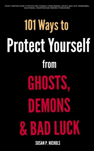 Ghost Hunters Guide to Protecting Yourself from Demons, Ghosts, Bad Luck, Paranormal, Black Magic, Hauntings and Demonic Possessions (English Edition) - Demon Hunter Guide