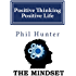 Positive Thinking Positive Life: The Mindset: Learn how to remove negative thinking and replace it with a positive mindset to be happy and successful