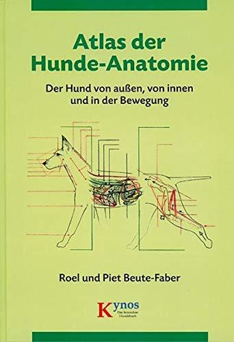 Atlas der Hunde-Anatomie: Der Hund von außen, von innen und in der Bewegung (Das besondere Hundebuch)