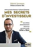 Mes secrets d'investisseur - Start-up, crypto-monnaies et création d'entreprise...