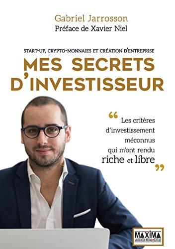 Mes secrets d'investisseur - Start-up, crypto-monnaies et création d'entreprise par  Gabriel Jarrosson