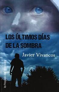 Ultimos Dias De La Sombra, Los par Javier Vivancos