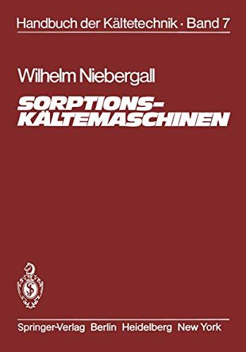 Sorptions-Kältemaschinen (Handbuch der Kältetechnik, Band 7)