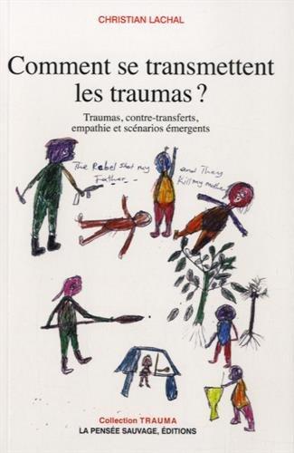 Comment se transmettent les traumas ? : Traumas, contre-transferts, empathie et scénarios émergents