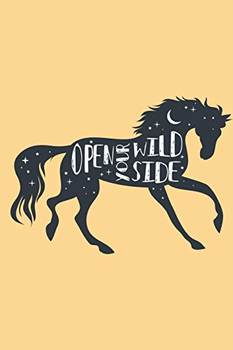 Open Your Wild Side Journal: Equestrian Journal | Notebook Composition Book Journal Paper for Capturing Horse Riding Experiences Students and ... Matte Softback Cover (Pretty Horse Journals)