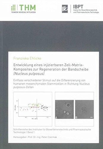 Entwicklung eines injizierbaren Zell-Matrix-Komposites zur Regeneration der Bandscheibe (Nucleus pulposus): Einfluss verschiedener Stimuli auf die ... und Pharmazeutische Technologie)